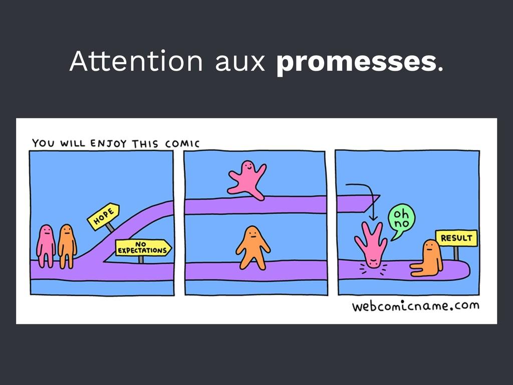 Attention aux promesses.