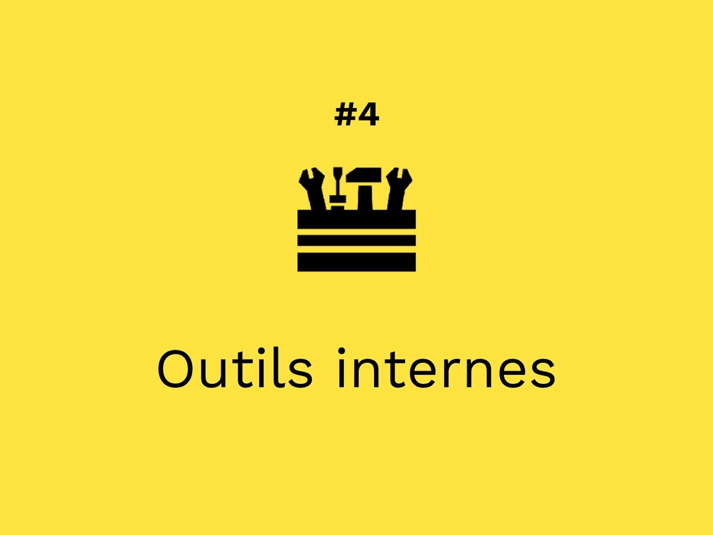 #4 Outils internes
