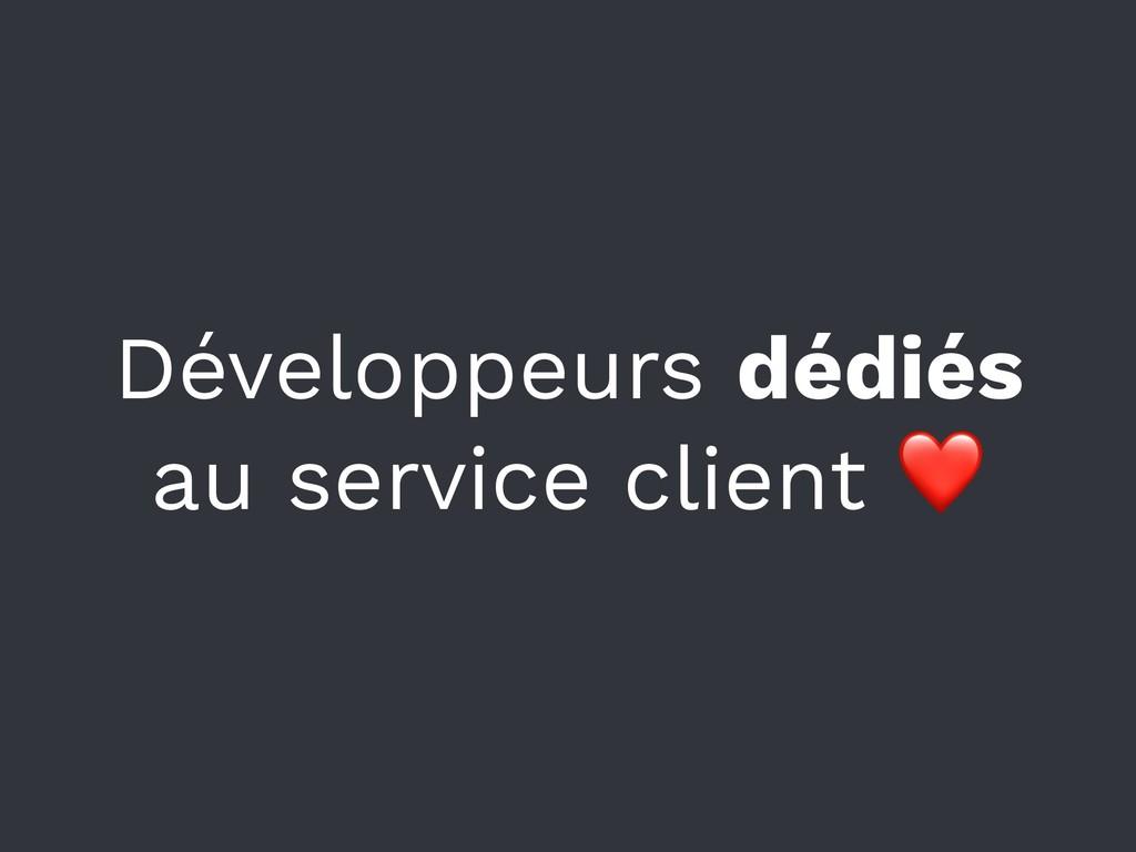 Développeurs dédiés au service client ❤