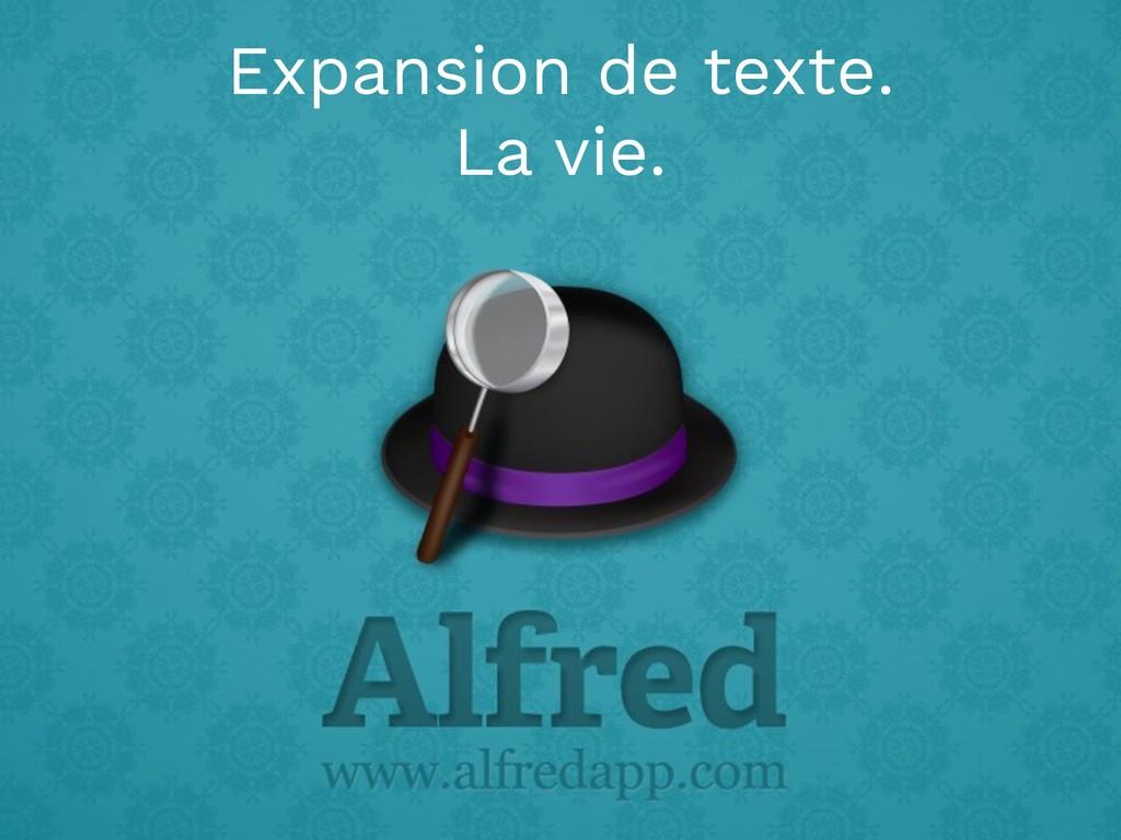 Expansion de texte. La vie.