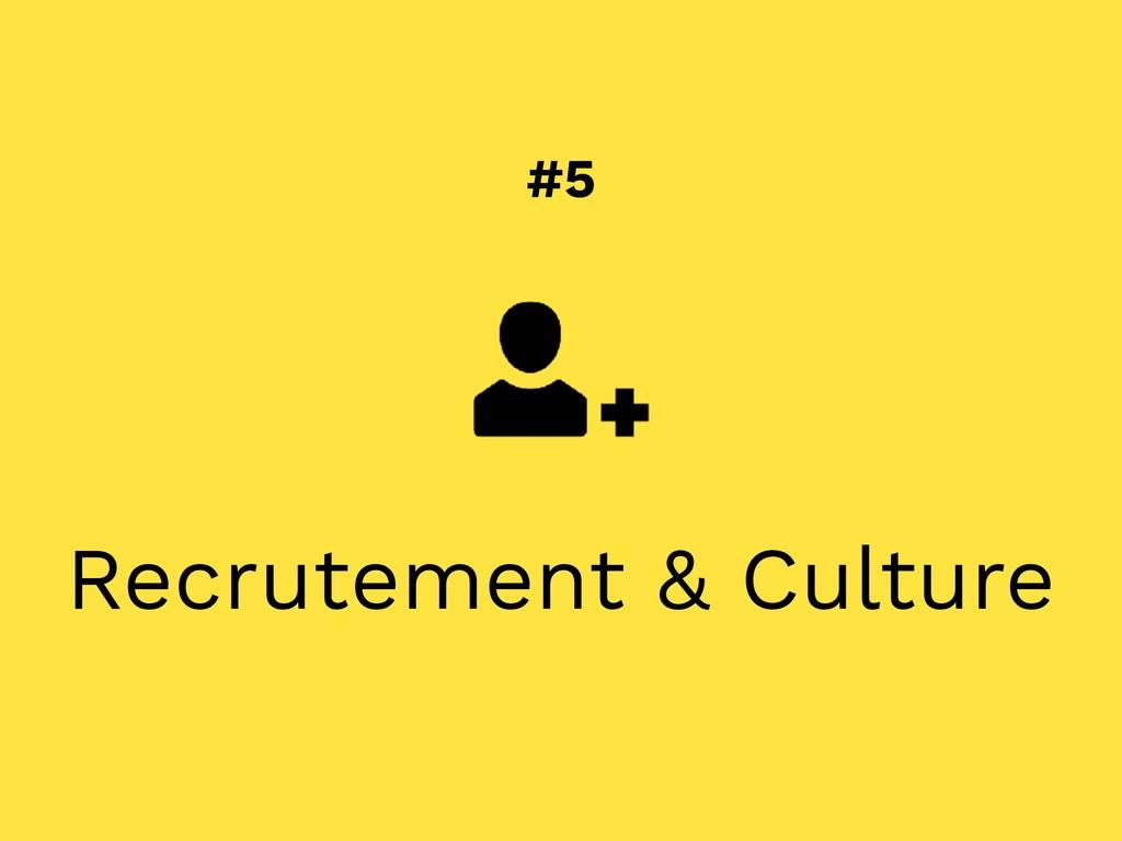 #5 Recrutement & Culture