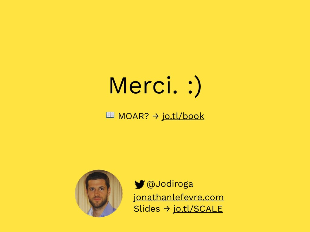 @Jodiroga jonathanlefevre.com Slides → jo.tl/SC...