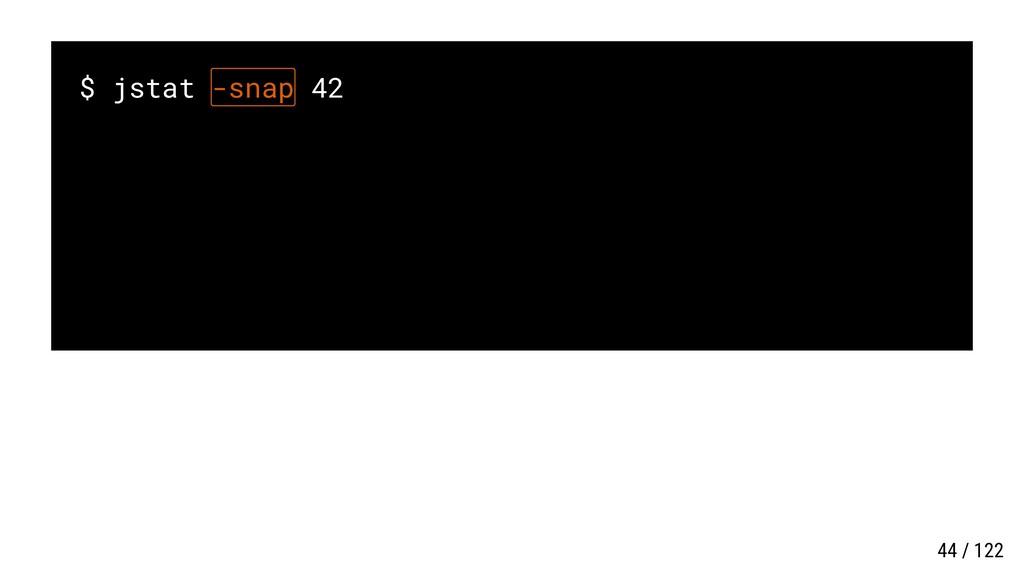 $ jstat -snap 42 44 / 122