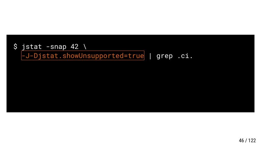 $ jstat -snap 42 \ -J-Djstat.showUnsupported=tr...