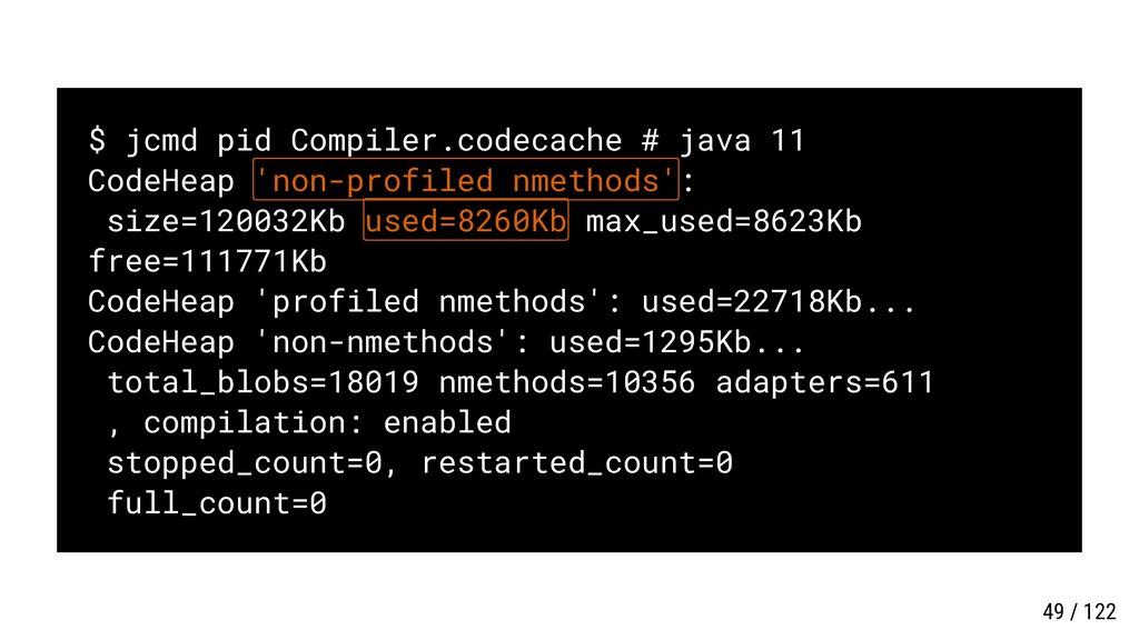 $ jcmd pid Compiler.codecache # java 11 CodeHea...