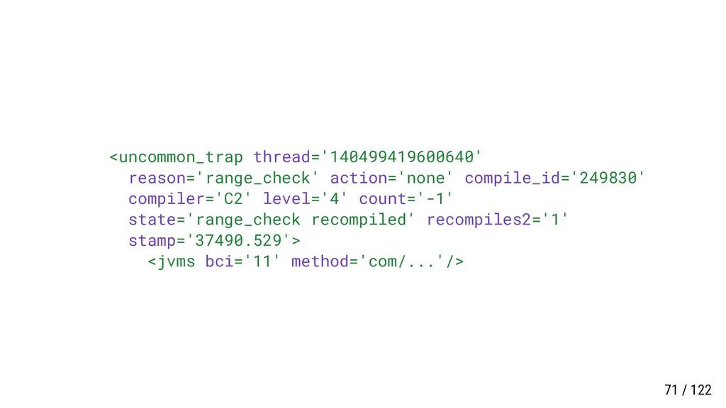 <uncommon_trap thread='140499419600640' reason=...