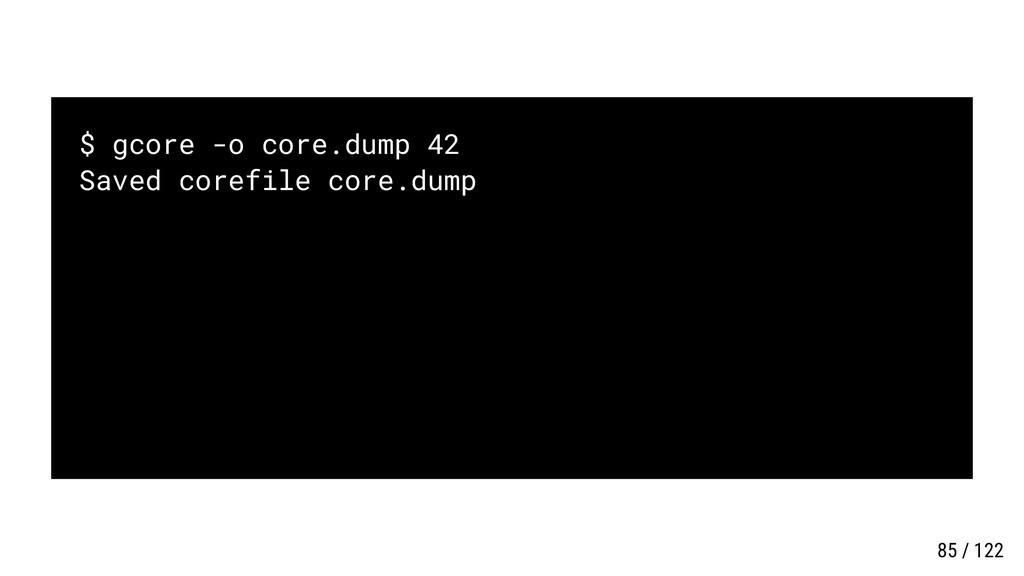 $ gcore -o core.dump 42 Saved corefile core.dum...