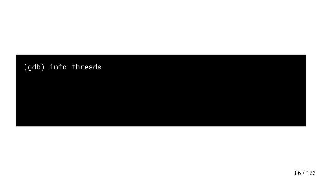 (gdb) info threads 86 / 122