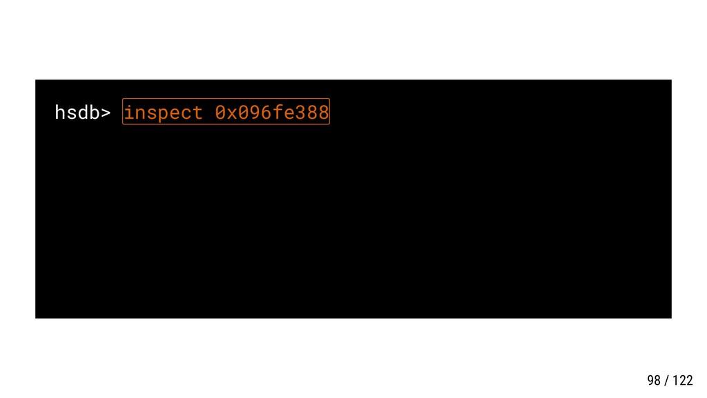 hsdb> inspect 0x096fe388 98 / 122
