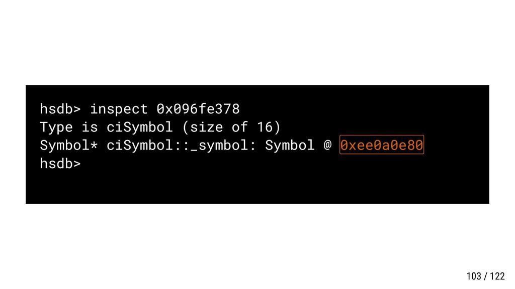 hsdb> inspect 0x096fe378 Type is ciSymbol (size...
