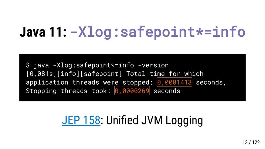 Java 11: -Xlog:safepoint*=info $ java -Xlog:saf...