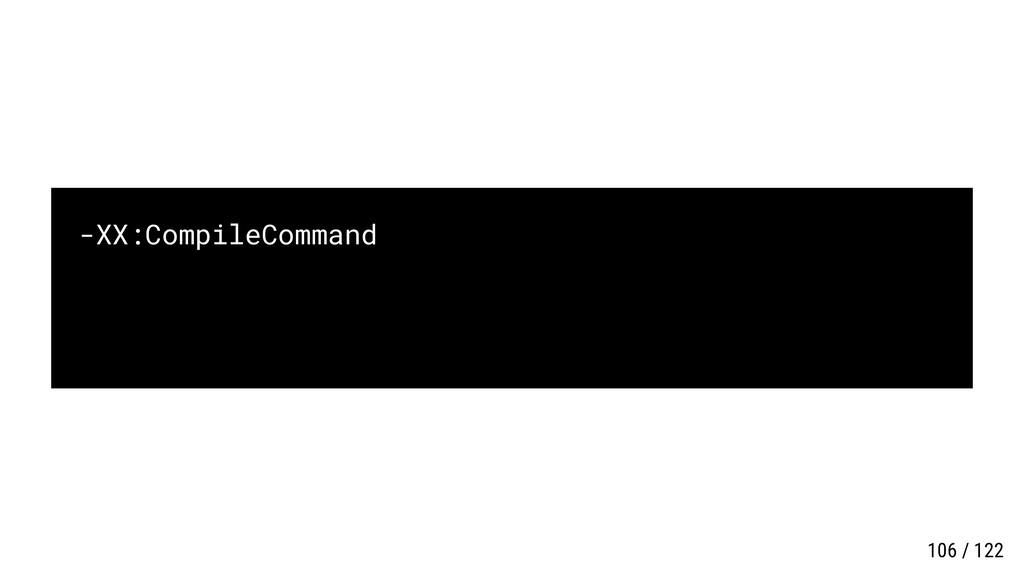 -XX:CompileCommand 106 / 122