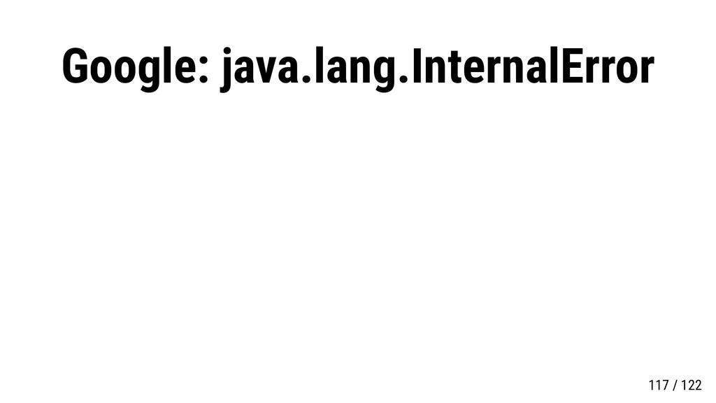 Google: java.lang.InternalError 117 / 122