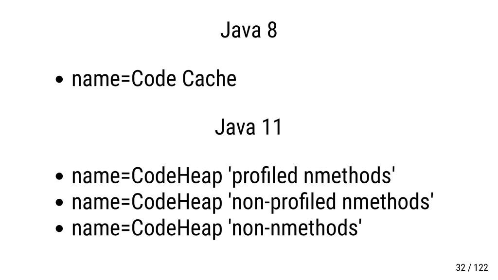Java 8 name=Code Cache Java 11 name=CodeHeap 'p...