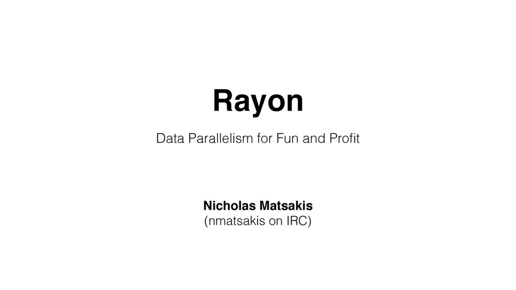 Rayon Data Parallelism for Fun and Profit Nichol...