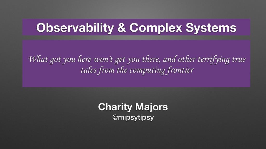 Charity Majors @mipsytipsy Observability & Comp...