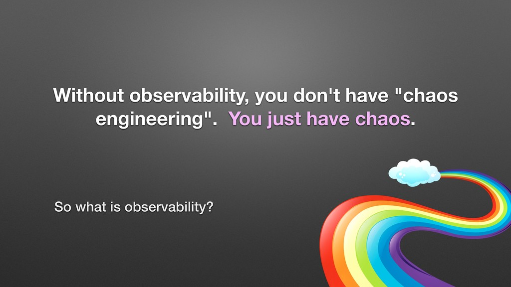 "Without observability, you don't have ""chaos en..."