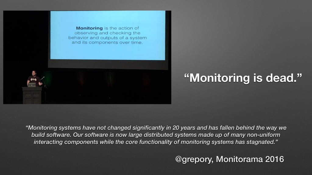 "@grepory, Monitorama 2016 ""Monitoring is dead.""..."