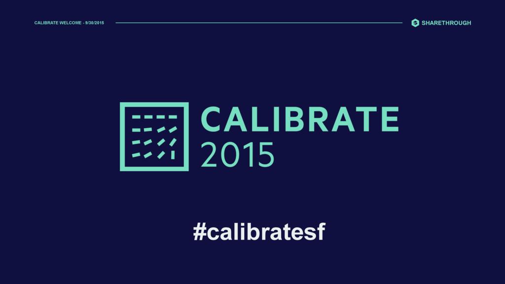 CALIBRATE WELCOME - 9/30/2015 #calibratesf