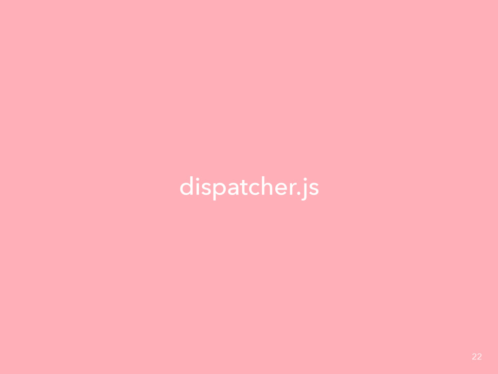 dispatcher.js 22