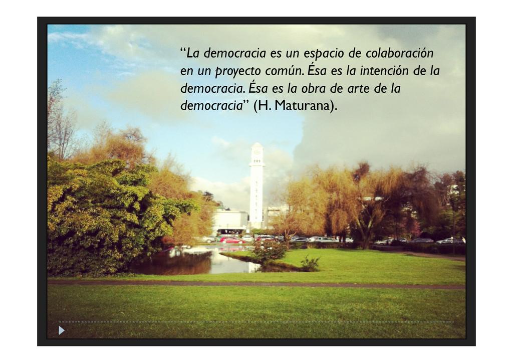 """""""La democracia es un espacio de colaboración en..."""