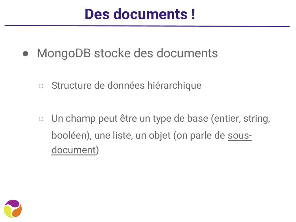 Des documents ! ● MongoDB stocke des documents ...
