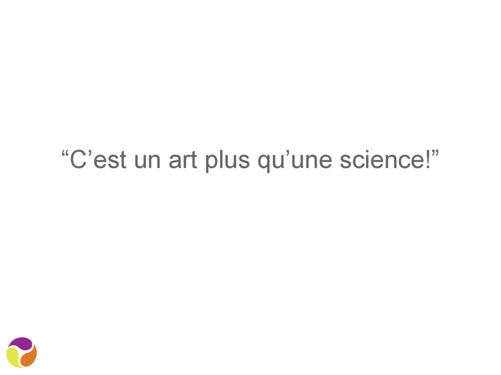 """""""C'est un art plus qu'une science!"""""""