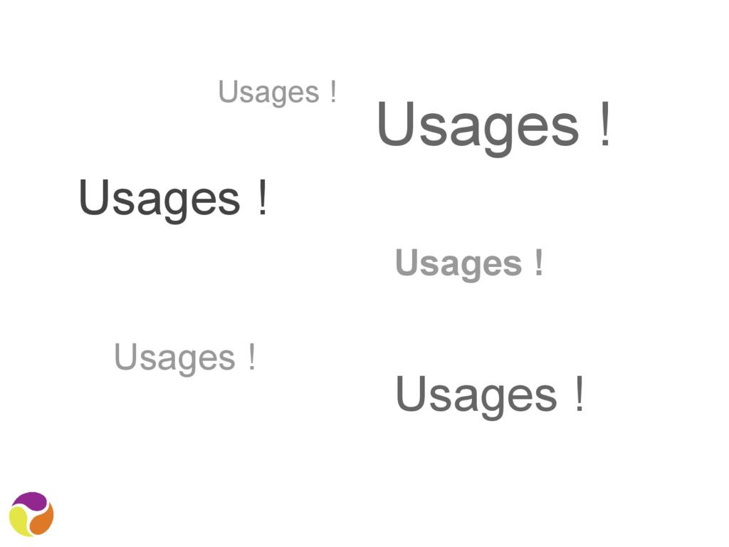 Usages ! Usages ! Usages ! Usages ! Usages ! Us...