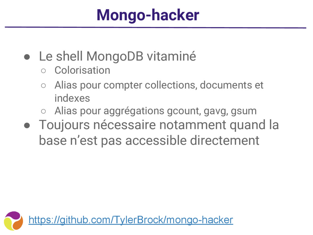 Mongo-hacker ● Le shell MongoDB vitaminé ○ Colo...