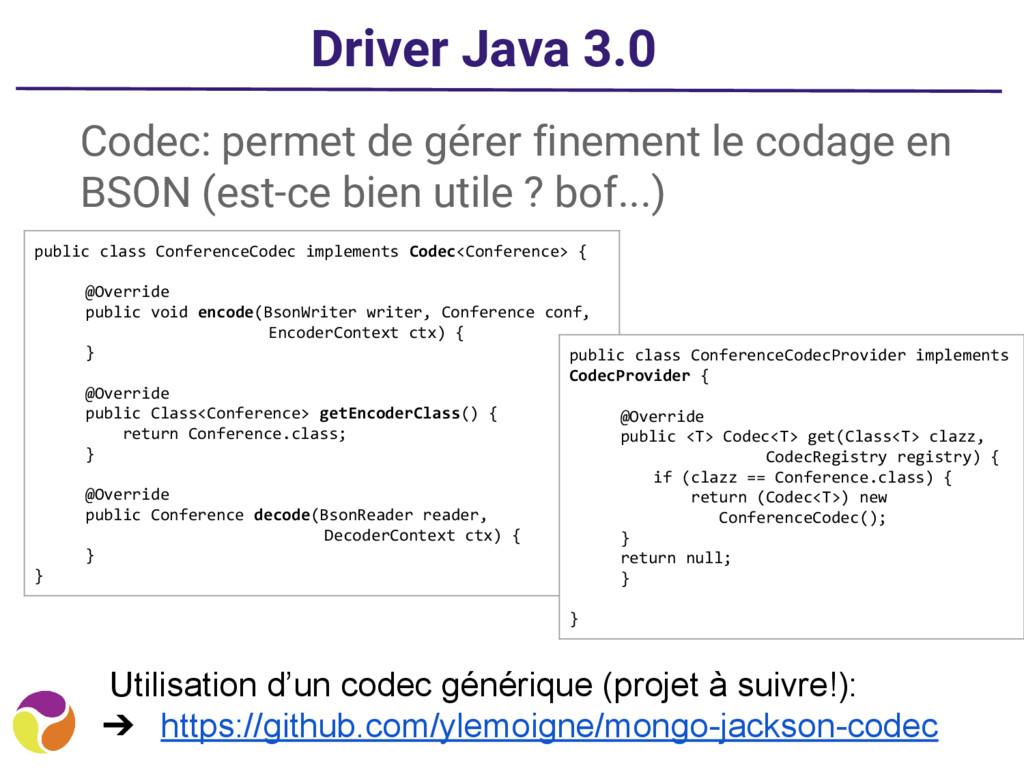 Driver Java 3.0 Codec: permet de gérer finement...