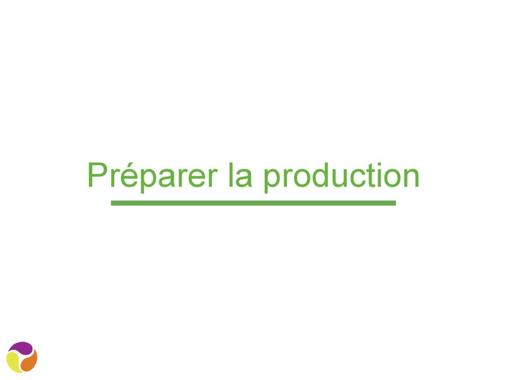 Préparer la production