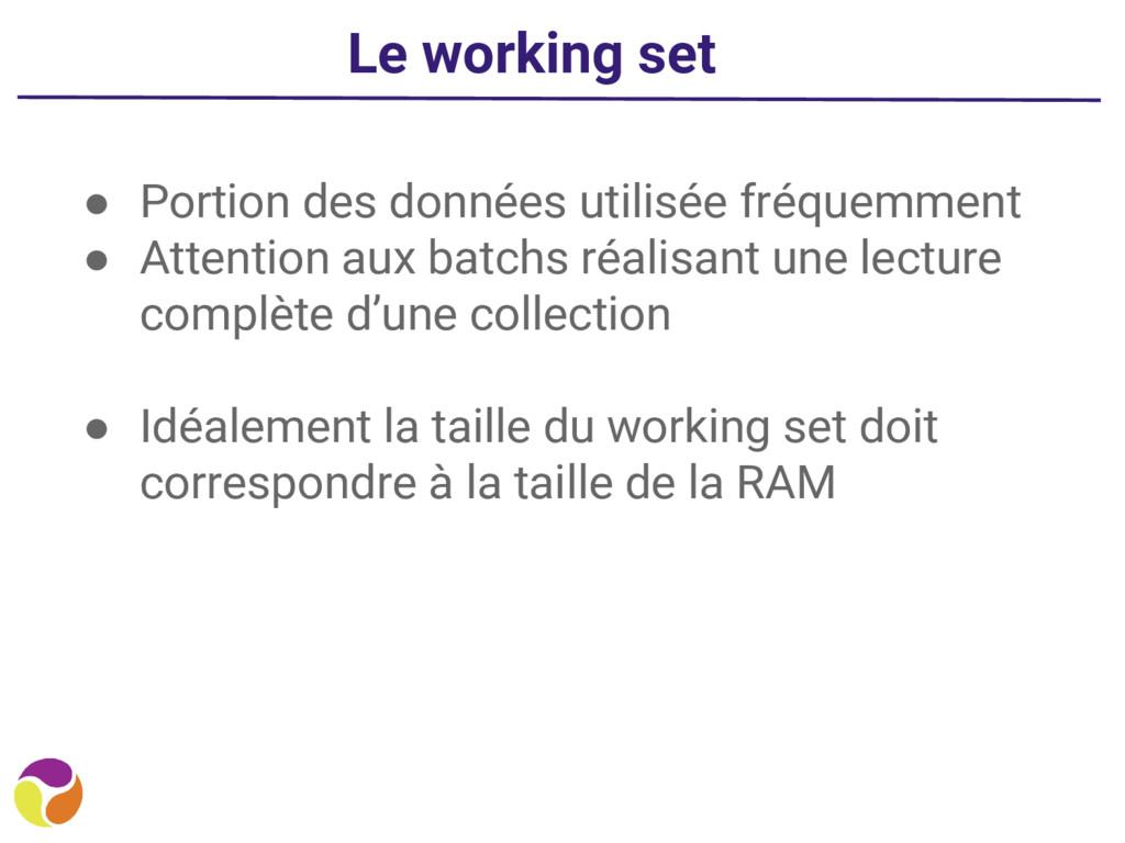 Le working set ● Portion des données utilisée f...