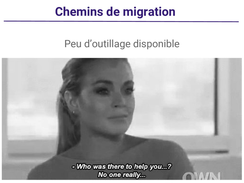 Chemins de migration Peu d'outillage disponible