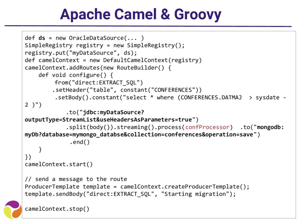 Apache Camel & Groovy def ds = new OracleDataSo...