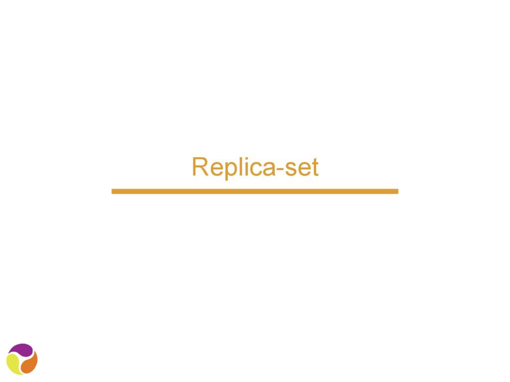 Replica-set