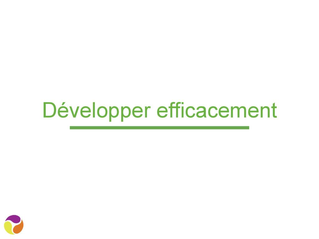 Développer efficacement