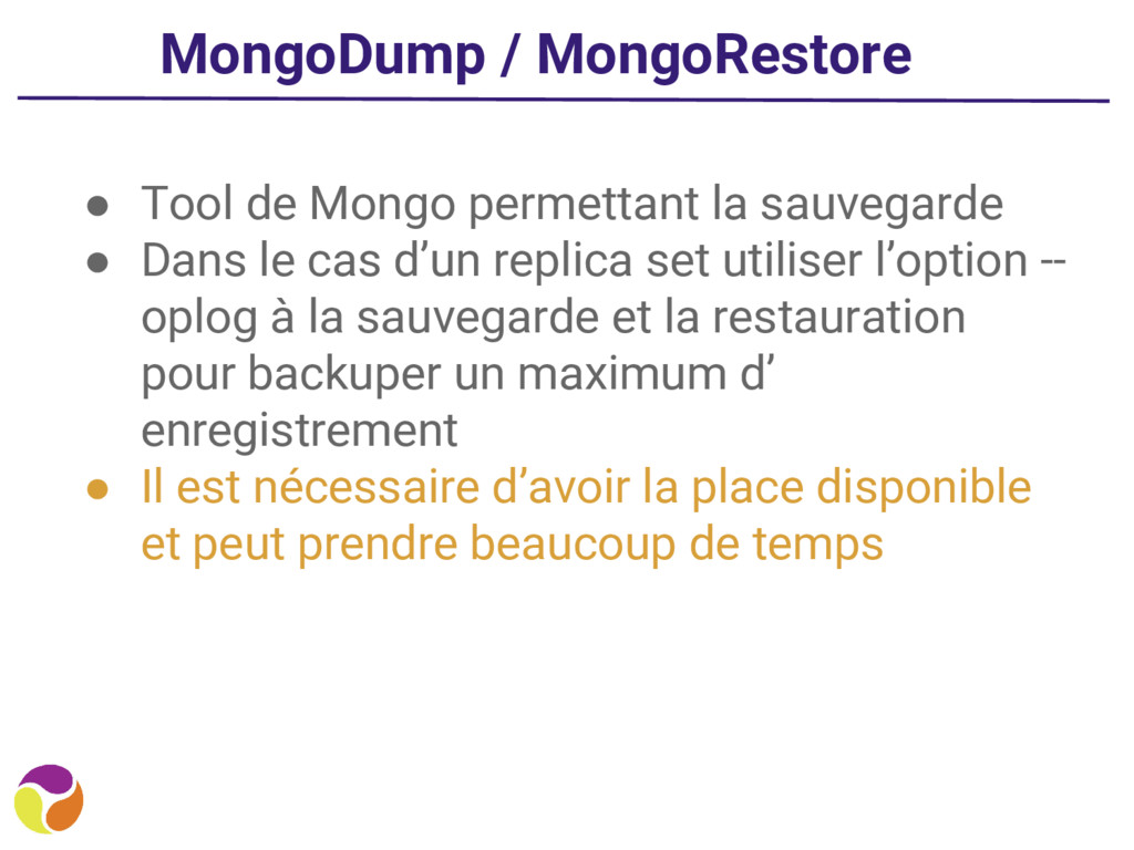 MongoDump / MongoRestore ● Tool de Mongo permet...