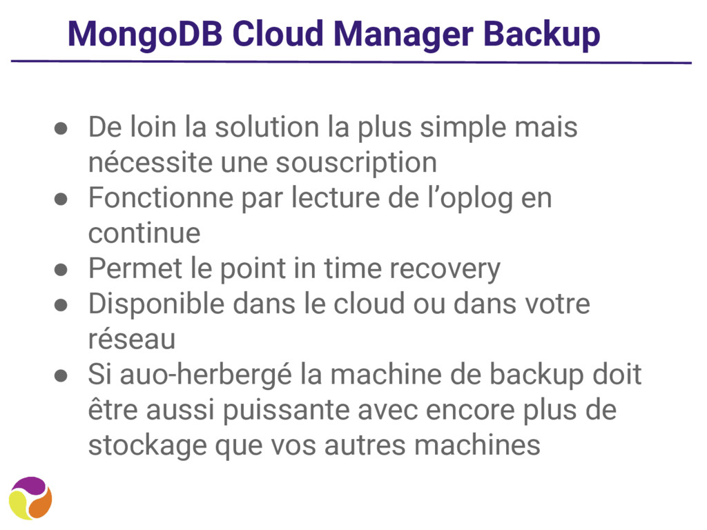 MongoDB Cloud Manager Backup ● De loin la solut...