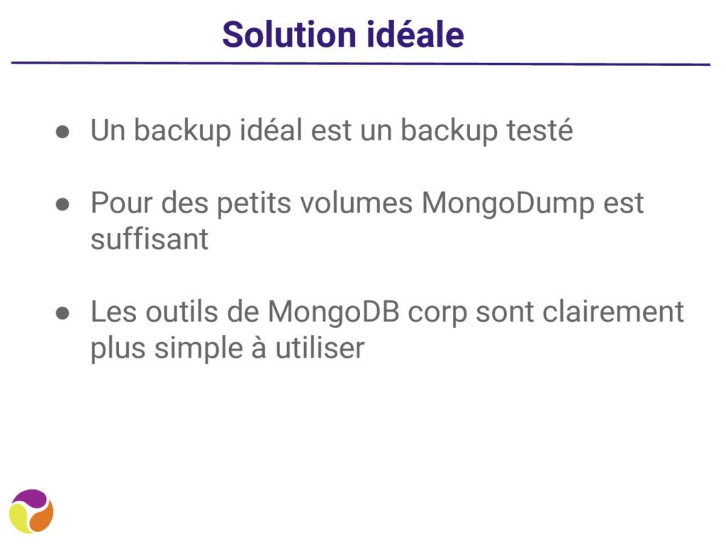 Solution idéale ● Un backup idéal est un backup...