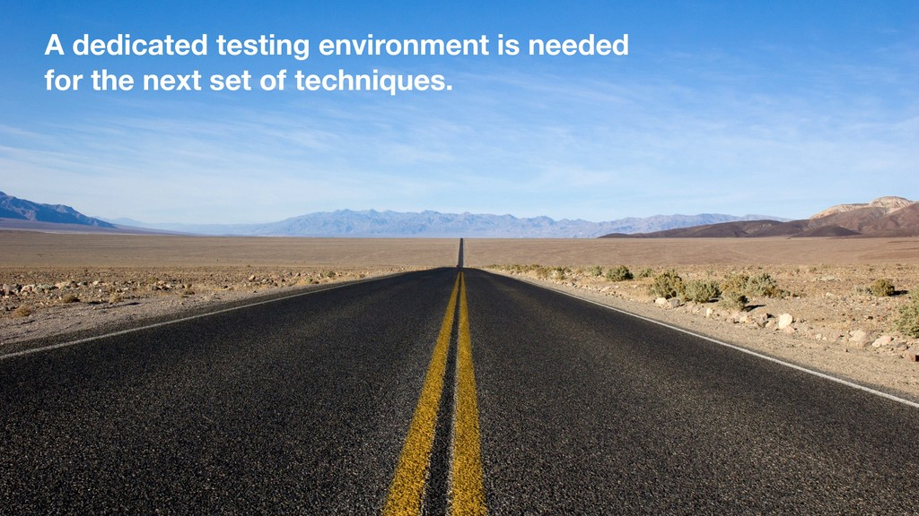 A dedicated testing environment is needed for t...