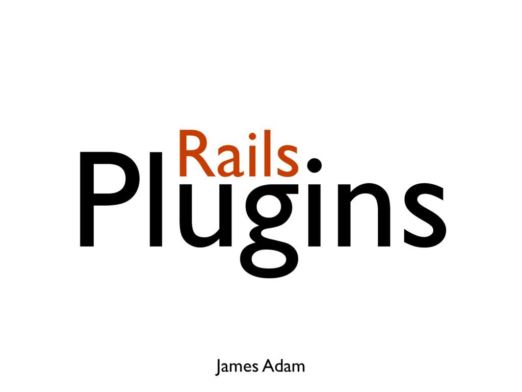 Plugins James Adam Rails