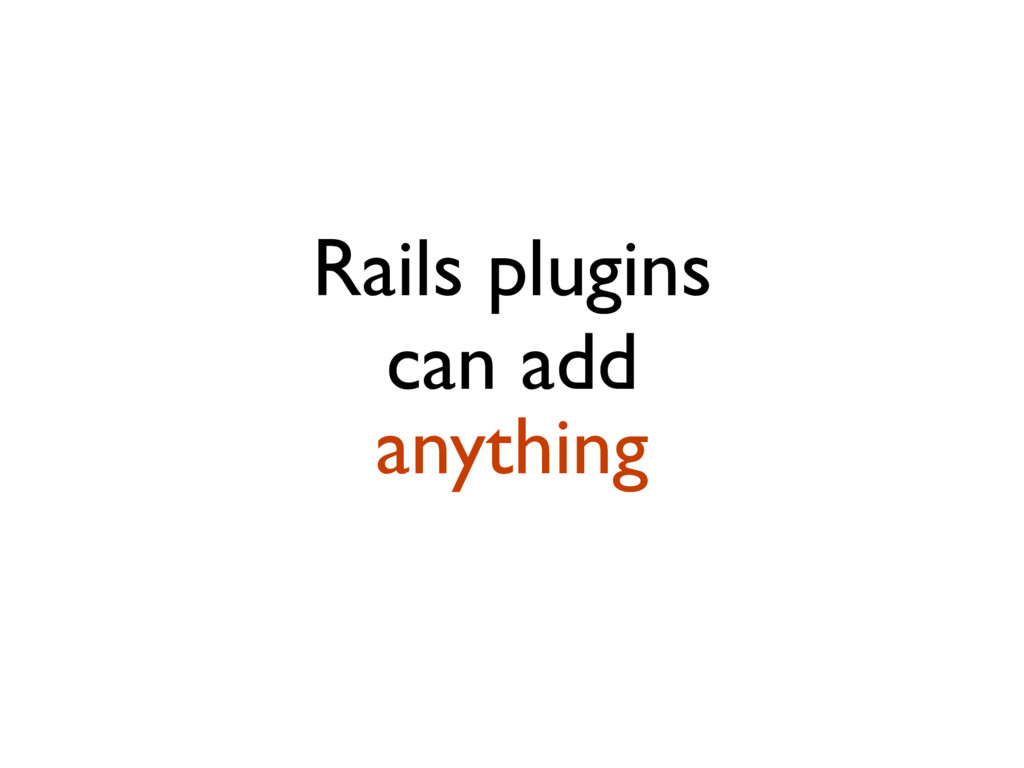 Rails plugins can add anything