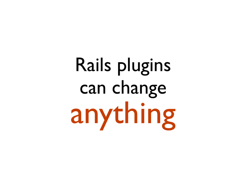 Rails plugins can change anything