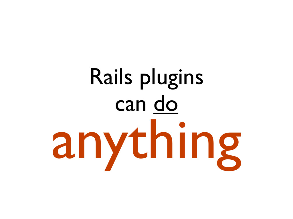 Rails plugins can do anything