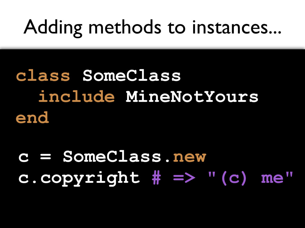 Adding methods to instances... class SomeClass ...