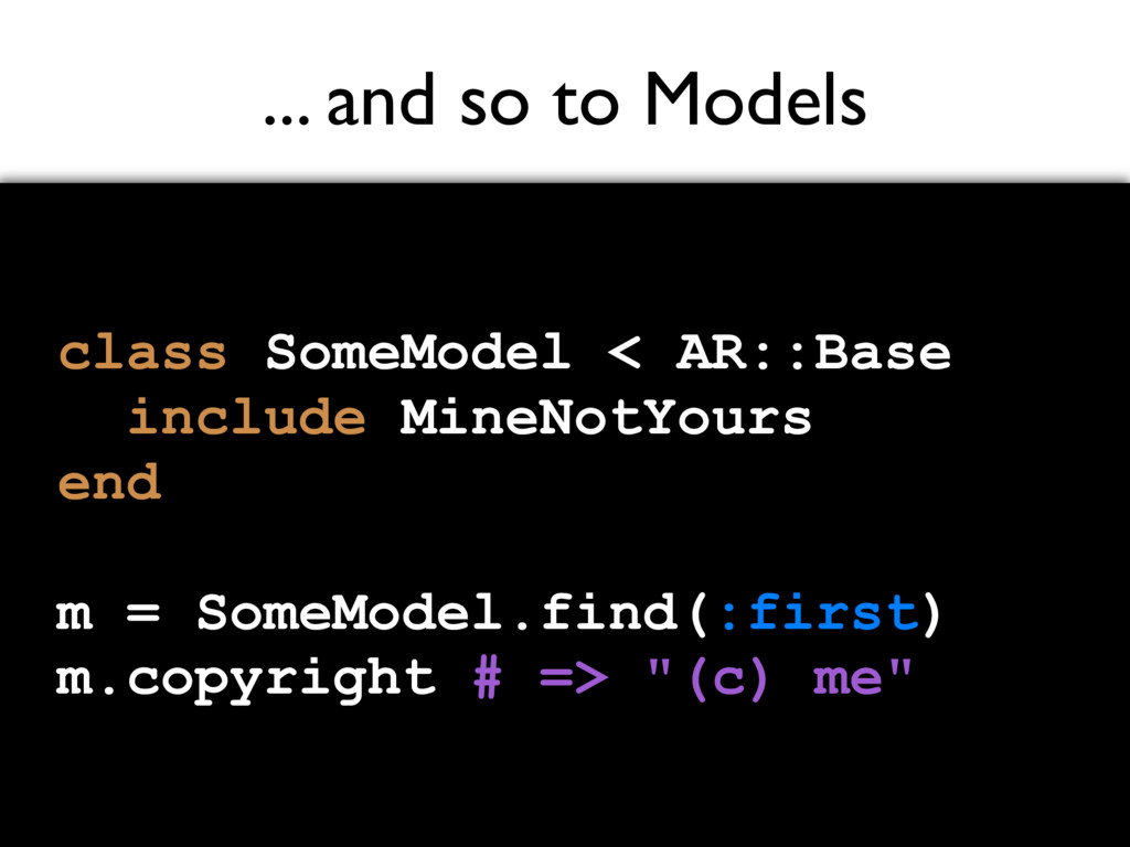 ... and so to Models class SomeModel < AR::Base...
