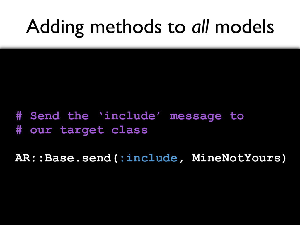 Adding methods to all models # Send the 'includ...