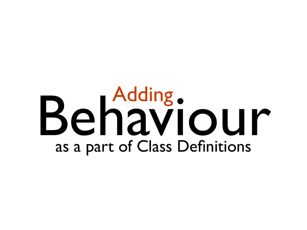 Behaviour Adding as a part of Class Definitions
