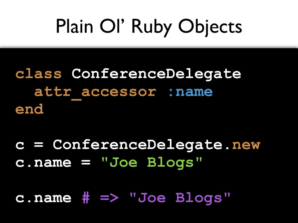Plain Ol' Ruby Objects class ConferenceDelegate...