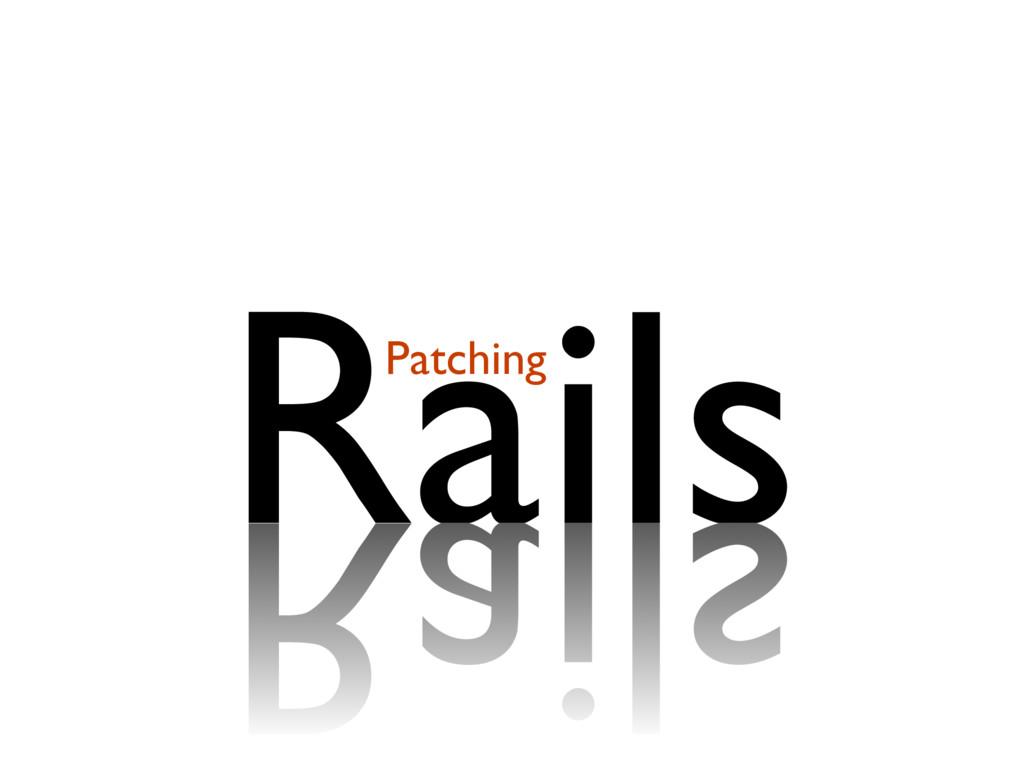 Rails Patching Rails